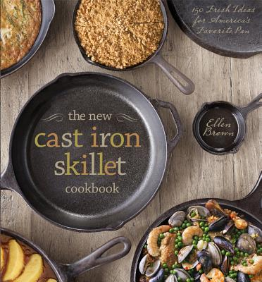 Image for The New Cast Iron Skillet Cookbook: 150 Fresh Ideas for America's Favorite Pan