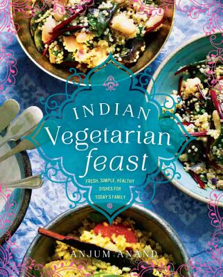 Image for Indian Vegetarian Feast: Fresh, Simple, Healthy Dishes for Today's Family