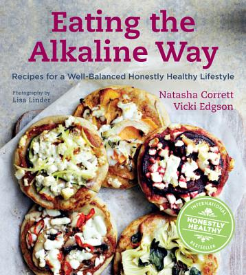 Image for Eating the Alkaline Way: Recipes for a Well-Balanced Honestly Healthy Lifestyle