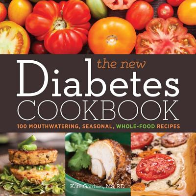 Image for The New Diabetes Cookbook: 100 Mouthwatering, Seasonal, Whole-Food Recipes