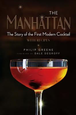 Image for Manhattan: The Story of the First Modern Cocktail with Recipes