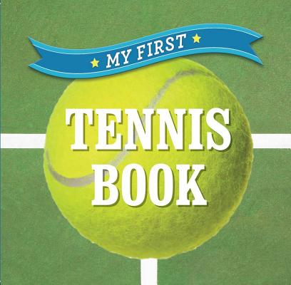 My First Tennis Book (First Sports), Sterling Publishing Co., Inc.