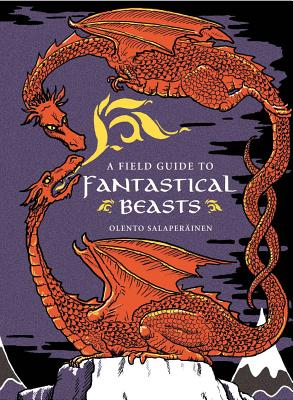 Image for A Field Guide to Fantastical Beasts: An Atlas of Fabulous Creatures, Enchanted Beings, and Magical Monsters