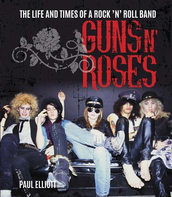 Image for Guns N' Roses: The Life and Times of a Rock 'n' Roll Band
