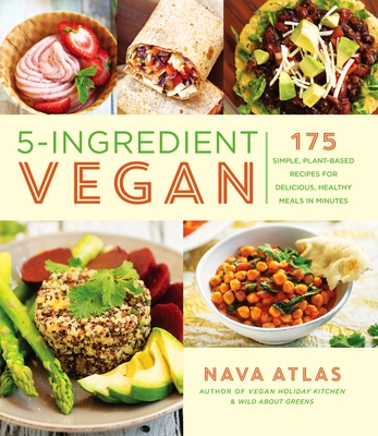 Image for 5-Ingredient Vegan: 175 Simple, Plant-Based Recipes for Delicious, Healthy Meals in Minutes