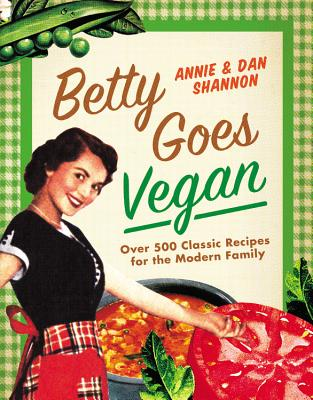 Image for Betty Goes Vegan: 500 Classic Recipes for the Modern Family