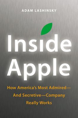 Image for Inside Apple: How America's Most Admired--and Secretive--Company Really Works