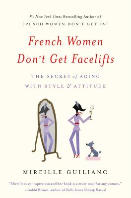 Image for French Women Don't Get Facelifts: The Secret of Aging with Style & Attitude