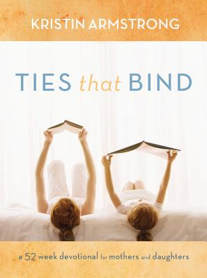 Image for Ties That Bind A 52-Week Devotional for Mothers and Daughters