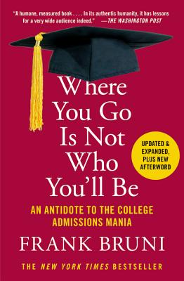 Image for Where You Go Is Not Who You'll Be: An Antidote to the College Admissions Mania