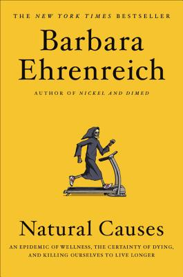 Image for Natural Causes: An Epidemic of Wellness, the Certainty of Dying, and Killing Ourselves to Live Longer