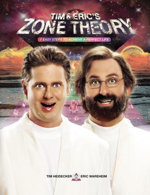Image for Tim and Eric's Zone Theory: 7 Easy Steps to Achieve a Perfect Life