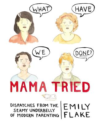 Image for Mama Tried: Dispatches from the Seamy Underbelly of Modern Parenting