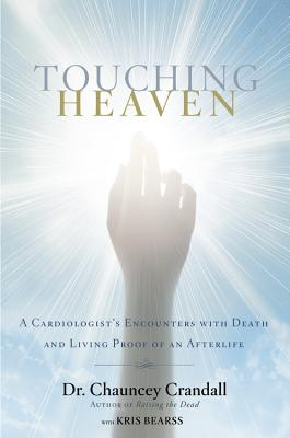 Image for Touching Heaven: A Cardiologist's Encounters with Death and Living Proof of an Afterlife
