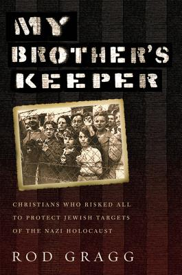Image for My Brother's Keeper: Christians Who Risked All to Protect Jewish Targets of the Nazi Holocaust