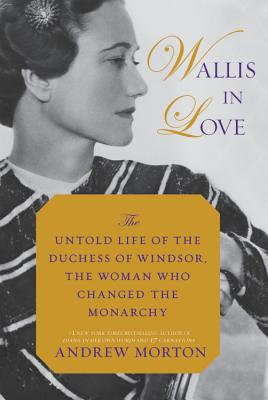 Image for Wallis in Love: The Untold Life of the Duchess of Windsor, the Woman Who Changed the Monarchy