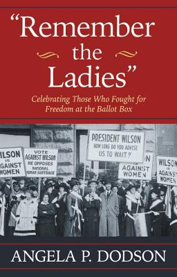 Image for Remember the Ladies: Celebrating Those Who Fought for Freedom at the Ballot Box