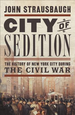 Image for City of Sedition: The History of New York City during the Civil War
