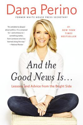 Image for And the Good News Is...: Lessons and Advice from the Bright Side