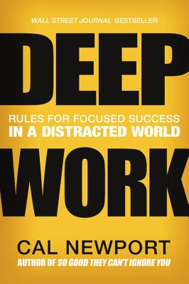 Deep Work: Rules for Focused Success in a Distracted World, Cal Newport