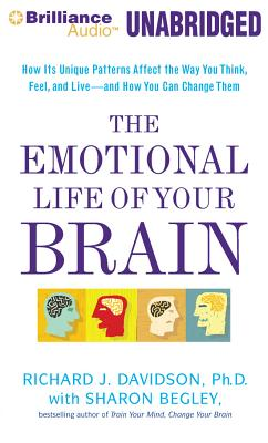 The Emotional Life of Your Brain: How Its Unique Patterns Affect the Way You Think, Feel, and Live - and How You Can Change Them, Richard J. Davidson Ph.D.