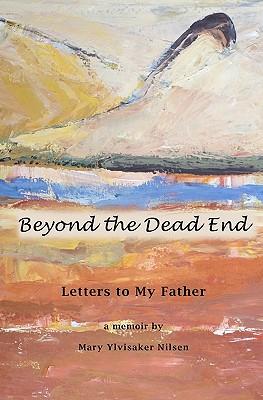 Beyond the Dead End: Letters to My Father, Nilsen, Mary Ylvisaker; Ylvisaker, Kristi [Illustrator]