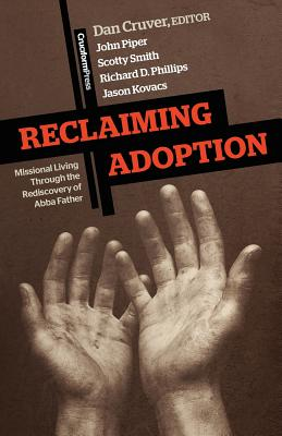 Image for Reclaiming Adoption: Missional Living through the Rediscovery of Abba Father