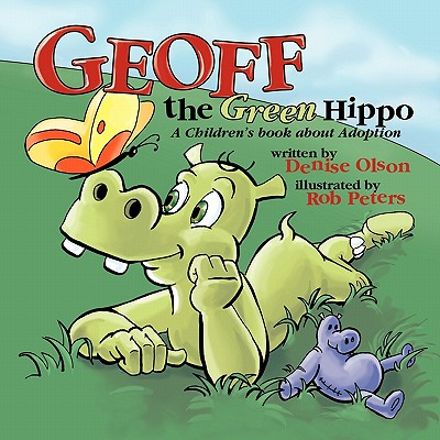 Geoff the Green Hippo: A Children's Book about Adoption, Olson, Denise