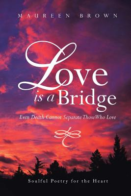 Image for Love Is a Bridge: Even Death Cannot Separate Those Who Love