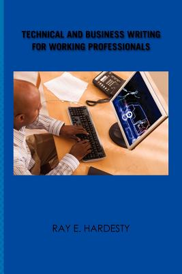 Technical and Business Writing for Working Professionals, Hardesty, Ray E.