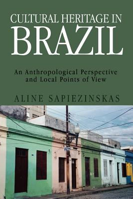 Cultural Heritage in Brazil: An Anthropological Perspective and Local Points of View (Multilingual Edition), Sapiezinskas, Aline