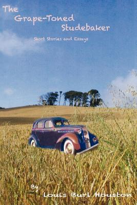 The Grape-Toned Studebaker: Short Stories and Essays, Houston, Louis Burl