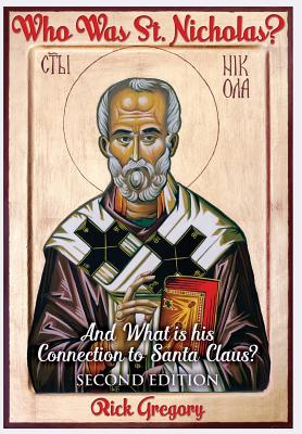 Image for Who Was St. Nicholas? And What is his Connection to Santa Claus? Second Edition