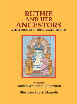 Ruthie and Her Ancestors: A Brief Journey Through Jewish History, Weinshall Liberman, Judith