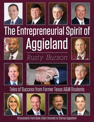 Image for The Entrepreneurial Spirit of Aggieland: Tales of Success from Former Texas A&M Students