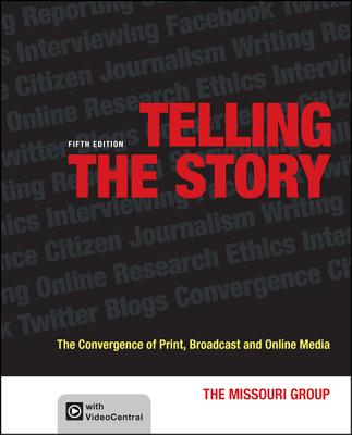 Telling the Story: The Convergence of Print, Broadcast and Online Media, Missouri Group, Brian S. Brooks, Daryl R. Moen, Don Ranly, George Kennedy