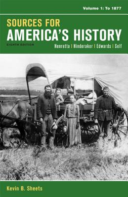 Sources for America's History, Volume 1: To 1877 Eighth Edition, James A. Henretta (Author), Eric Hinderaker (Author), Rebecca Edwards (Author), Robert O. Self (Author)