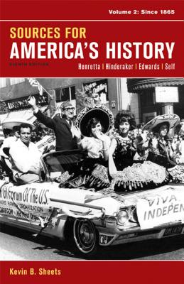 Sources for America's History, Volume 2: Since 1865 Eighth Edition, James A. Henretta (Author), Eric Hinderaker (Author), Rebecca Edwards (Author), Robert O. Self (Author)