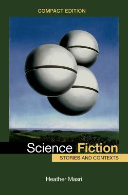 Science Fiction, Compact Edition: Stories and Contexts, Masri, Heather