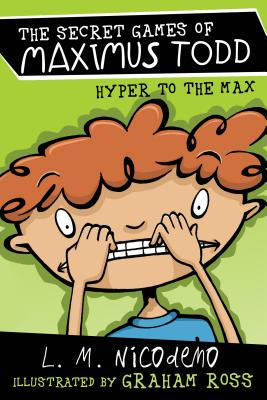 Hyper to the Max (The Secret Games of Maximus Todd), Nicodemo, L. M.
