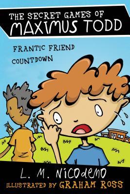 Frantic Friend Countdown (The Secret Games of Maximus Todd), Nicodemo, L. M.
