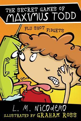 Flu Shot Fidgets (The Secret Games of Maximus Todd), Nicodemo, L. M.