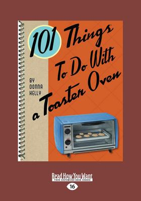 101 Things to do with a Toaster Oven, Kelly, Donna