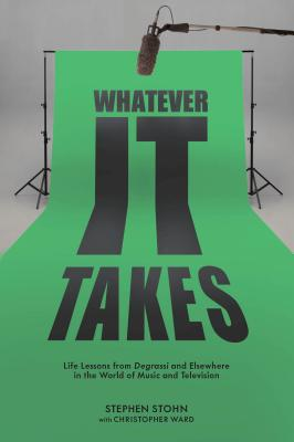 Image for Whatever It Takes: Life Lessons from Degrassi and Elsewhere in the World of Music and Television
