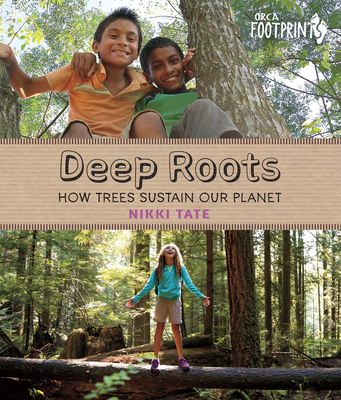 Image for Deep Roots: How Trees Sustain Our Planet (Orca Footprints)