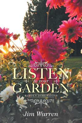 Listen to Your Garden: Hidden Dimensions, Warren, Jim