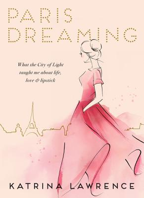 Image for Paris Dreaming : What the City of Light Taught me About life, Love  & Lipstick
