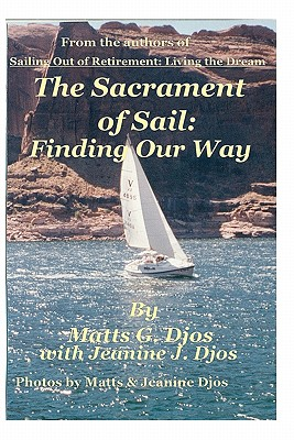 The Sacrament of Sail:Finding Our Way, Djos, Dr. Matts G.