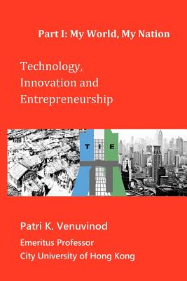 Technology, Innovation and Entrepreneurship Part I: My World, My Nation, Venuvinod, Patri K.