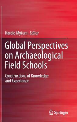 Image for Global Perspectives on Archaeological Field Schools: Constructions of Knowledge and Experience